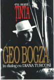 Eu sunt tinta Geo Bogza in dialog cu Diana Turconi Ed. Style, Bucuresti 1996