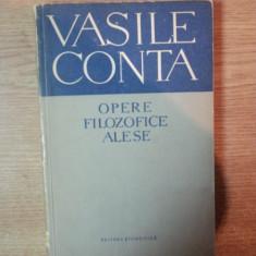 OPERE FILOZOFICE ALESE de VASILE CONTA, Bucuresti 1959 - Carte Psihologie