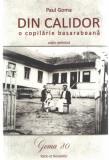 Din Calidor - Paul Goma editie definitiva Ed. Ratio et Revelatio - Oradea 2015