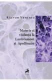 Materie si liolenta la Lautreamont si Apollinaire - Razvan Ventura