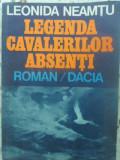 Legenda Cavalerilor Absenti - Leonida Neamtu ,415463