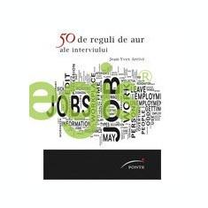 50 de reguli de aur ale interviului de angajare - Jean-Yves Arrive - Carte dezvoltare personala