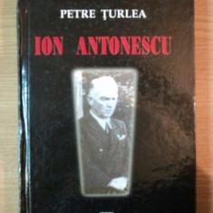 ION ANTONESCU INTRE EXTREMA DREAPTA SI EXTREMA STANGA de PETRE TURLEA, 2009 - Carte Istorie