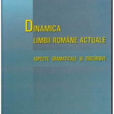 """Dinamica limbii romane actuale - Aspecte gramaticale si discursive - Autor(i): Institutul de lingvistica """" Iorgu Iordan - Al. Rosetti"""""""