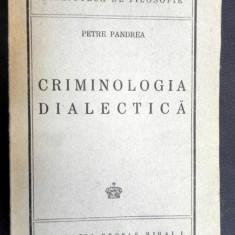 CRIMINOLOGIA DIALECTICA - PETRE PANDREA, 1945 - Carte veche