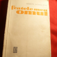 Henriette Yvonne Stahl - Fratele meu Omul - Prima Ed. 1965 Ed.pt.Literatura