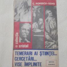 Temerari ai stiintei...cercetari...vise implinite- C. Popescu Ulmu
