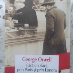 Fara Un Sfant Prin Paris Si Prin Londra - George Orwell, 415563 - Roman