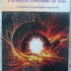 Universul Constient De Sine. Constiinta Creeaza Lumea Materia - Amit Goswami, Ph.d., 415771 - Carti Budism