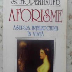 Aforisme Asupra Intelepciunii In Viata - Arthur Schopenhauer ,415780