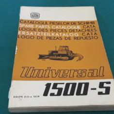 CATALOGUL PIESELOR DE SCHIMB TRACTOR UNIVERSAL 1500-S/ EDIȚIA A III-A*1974