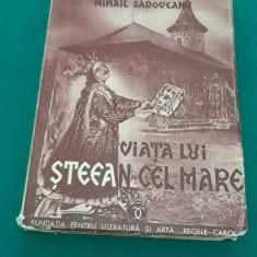 VIAȚA LUI ȘTEFAN CEL MARE/ MIHAIL SADOVEANU/1934