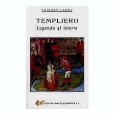 Templierii. Legende si Istorie  -  Thierry Leroy