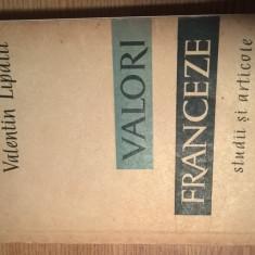 Valentin Lipatti - Valori franceze - Studii si articole (ESPLA, 1959) - Studiu literar