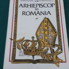 ARHIEPISCOP ÎN ROMÂNIA*JURNAL DE RĂZBOI 1914-1918/ RAIMOND NETZHAMMER/ 1993