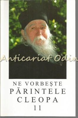 Ne Vorbeste Parintele Cleopa - XI - Arhimandrit Ioanichie Balan