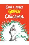 Cum a furat Grinch Craciunul - Dr. Seuss, Dr. Seuss