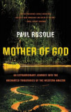 Mother of God: An Extraordinary Journey Into the Uncharted Tributaries of the Western Amazon, Paperback