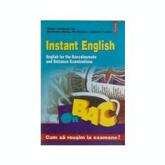 Instant English / Engleza instant - Engleza pentru bacalaureat si examenele de admitere