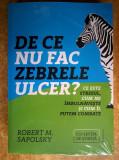 Robert M. Sapolsky - De ce nu fac zebrele ulcer?