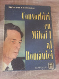 Convorbiri cu Mihai I al Romaniei Mircea Ciobanu