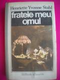 HOPCT HENRIETTE YVONNE STAHL-FRATELE MEU OMUL-1989- 277   PAGINI
