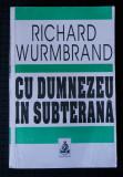 Richard Wurmbrand - Cu Dumnezeu în subterană