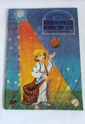 ACEASTA POVESTE DESPRE TINE ESTE - Iuliana Petrian, Editura: Ion Creanga 1985 foto