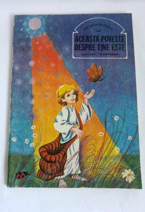 ACEASTA POVESTE DESPRE TINE ESTE - Iuliana Petrian, Editura: Ion Creanga 1985 foto mare