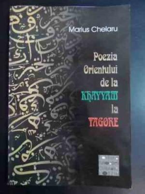 Poezia Orientului De La Khayyam La Tagore - Marius Chelaru ,544034 foto