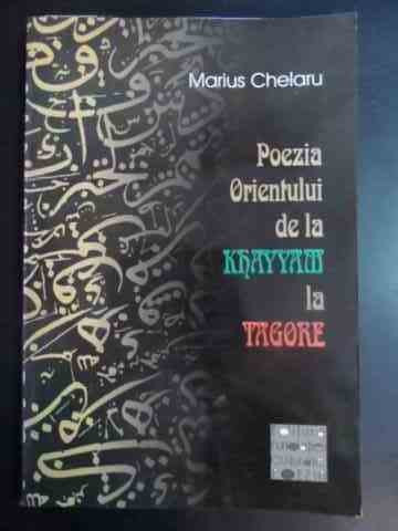 Poezia Orientului De La Khayyam La Tagore - Marius Chelaru ,544034