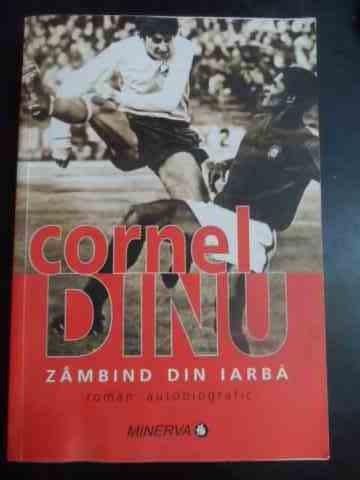 Zambind Din Iarba -roman Autobiografic (prefata De Fanus Neag - Cornel Dinu ,543705
