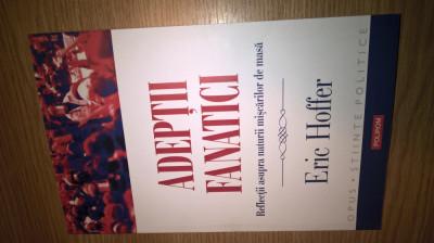 Eric Hoffer - Adeptii fanatici - Reflectii asupra naturii miscarilor de masa foto