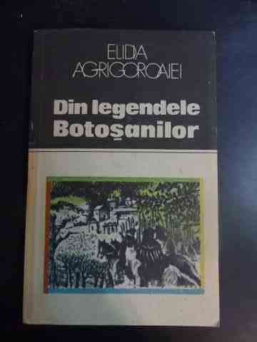 Din Legendele Botosanilor - Elidia Agrigoroaiei ,543794