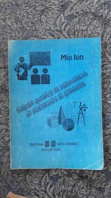 TEHNICI SPECIFICE DE RATIONAMENT IN MATEMATICA DE GIMNAZIU -MIU ION foto