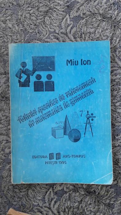 TEHNICI SPECIFICE DE RATIONAMENT IN MATEMATICA DE GIMNAZIU -MIU ION foto mare
