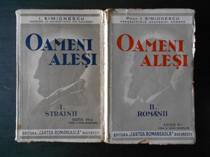 I. SIMIONESCU - OAMENI ALESI  2 volume  (1938)