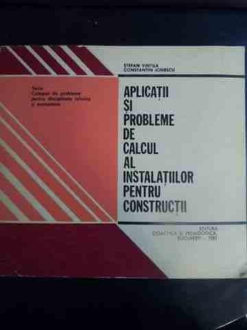 Aplicatii Si Probleme De Calcul Al Instalatiilor Pentru Const - Stefan Vintila, Constantin Ionescu ,544157