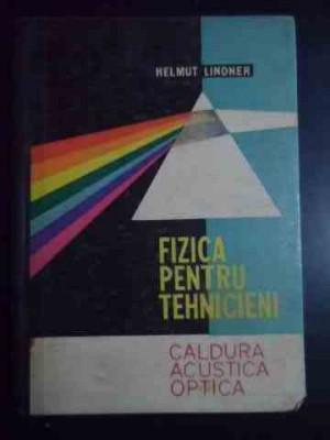 Fizica Pentru Tehnicieni Caldura Acustica Optica - Helmut Lindner ,544114 foto