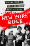 New York Rock: From the Rise of the Velvet Underground to the Fall of Cbgb, Paperback