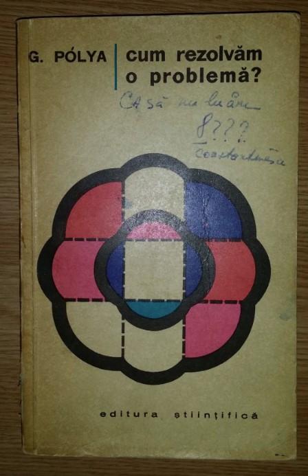 Cum rezolvam o problema?  : un nou aspect al metodei matematice / George Polya