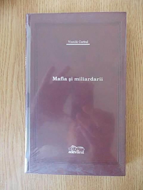 VINTILA CORBUL- MAFIA SI MILIARDARII- cartonata, supracoperta
