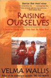Raising Ourselves: A Gwitch'in Coming of Age Story from the Yukon River, Paperback