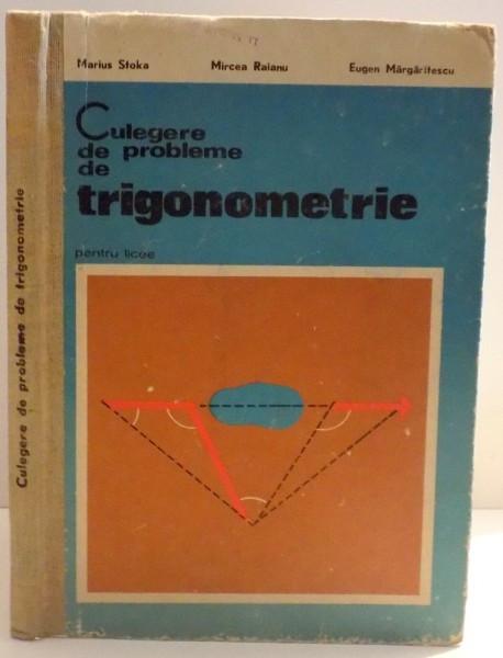 CULEGERE DE PROBLEME DE TRIGONOMETRIE PENTRU LICEE DE MARIUS STOKA ... EUGEN MARGARITESCU , 1975
