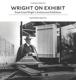 Wright on Exhibit: Frank Lloyd Wright's Architectural Exhibitions, Hardcover