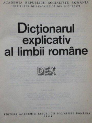 DICTIONARUL EXPLICATIV AL LIMBII ROMANE (DEX) 1984