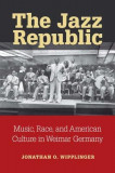 The Jazz Republic: Music, Race, and American Culture in Weimar Germany, Paperback