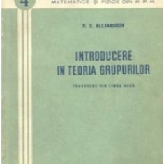 Introducere in teoria grupurilor  / P. S. Aleksandrov