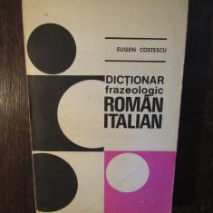 EUGEN COSTESCU - DICTIONAR FRAZEOLOGIC ROMAN-ITALIAN