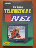 TELEVIZOARE NEI - Victor Necsescu